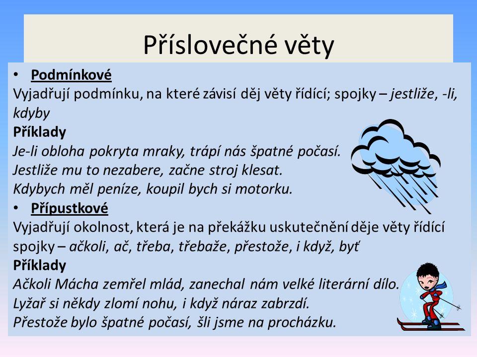Příslovečné věty Podmínkové Vyjadřují podmínku, na které závisí děj věty řídící; spojky – jestliže, -li, kdyby Příklady Je-li obloha pokryta mraky, tr