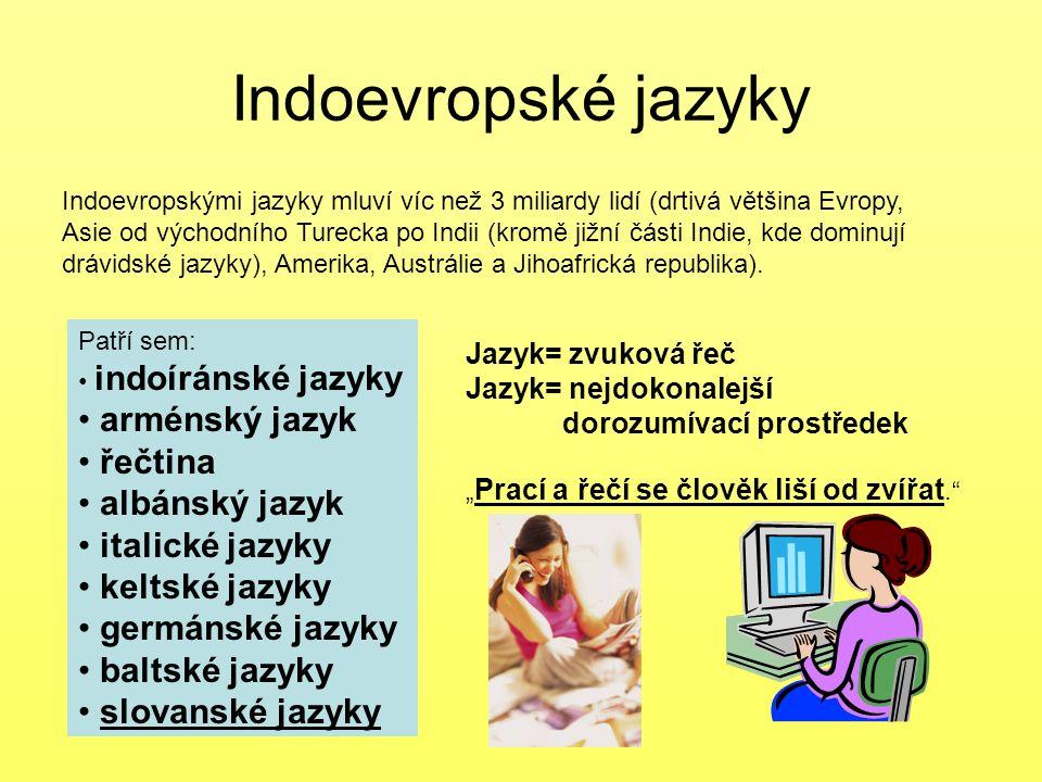 Indoevropské jazyky Indoevropskými jazyky mluví víc než 3 miliardy lidí (drtivá většina Evropy, Asie od východního Turecka po Indii (kromě jižní části Indie, kde dominují drávidské jazyky), Amerika, Austrálie a Jihoafrická republika).