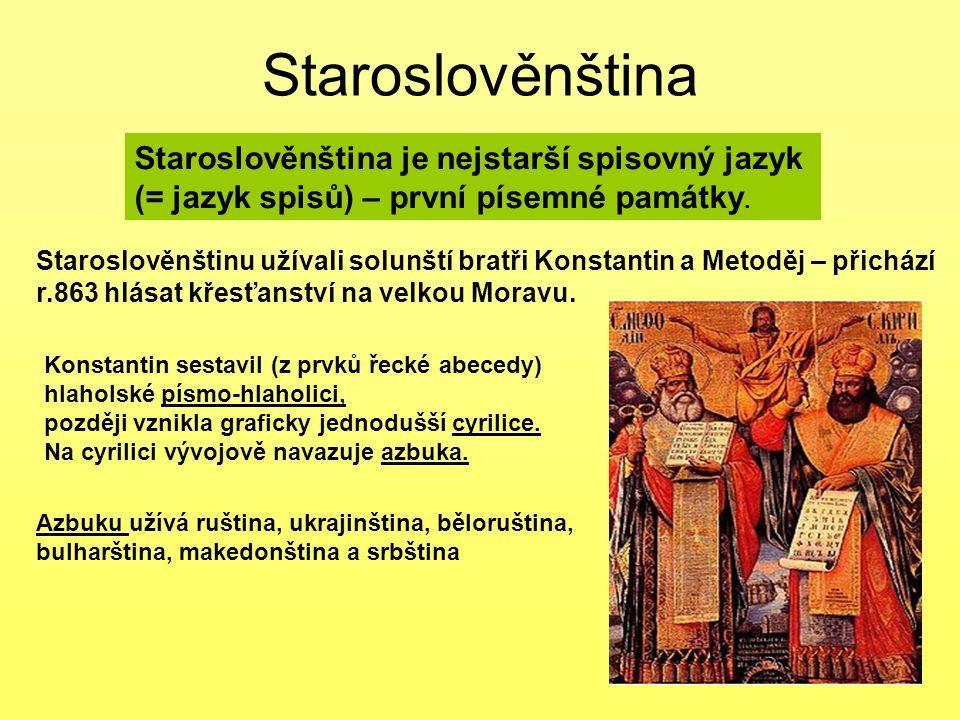 Staroslověnština Staroslověnština je nejstarší spisovný jazyk (= jazyk spisů) – první písemné památky. Staroslověnštinu užívali solunští bratři Konsta