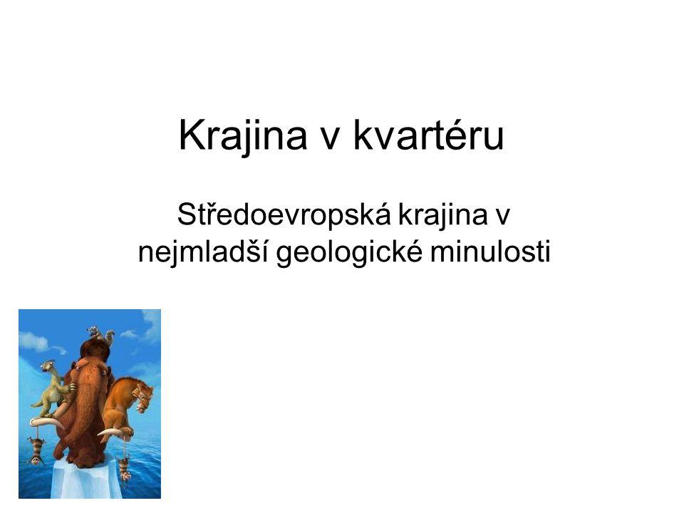 Krajina v kvartéru Středoevropská krajina v nejmladší geologické minulosti