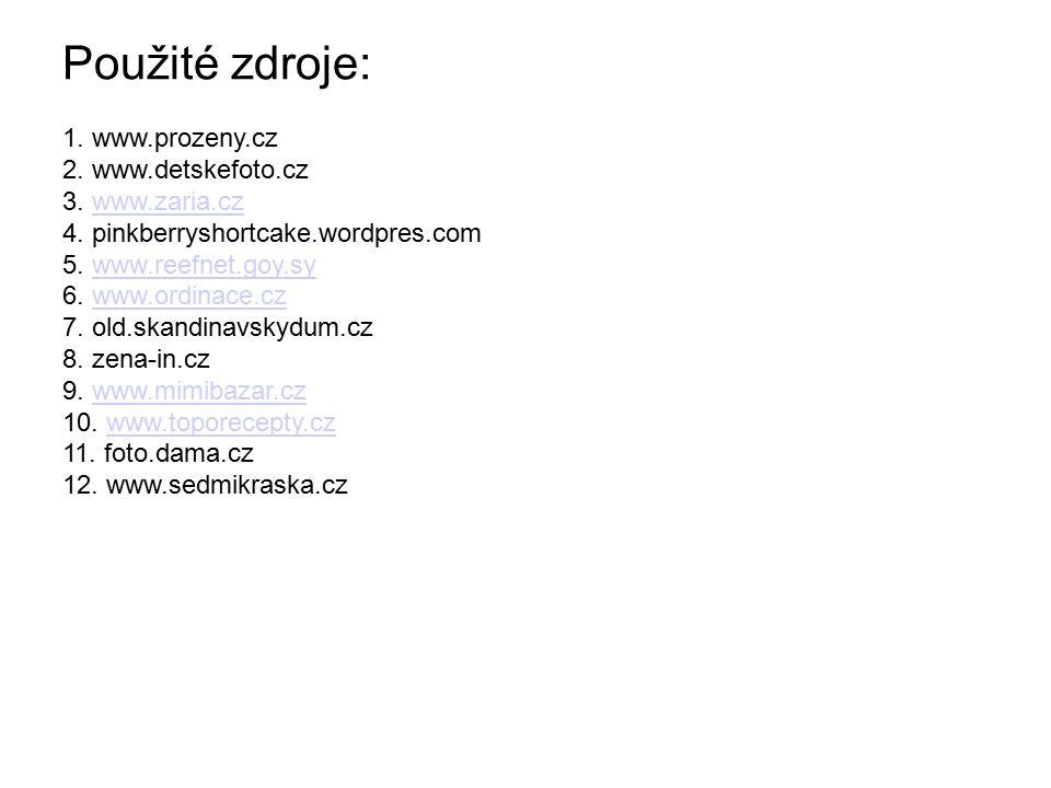 P Použité zdroje: 1. www.prozeny.cz 2. www.detskefoto.cz 3. www.zaria.czwww.zaria.cz 4. pinkberryshortcake.wordpres.com 5. www.reefnet.goy.sywww.reefn