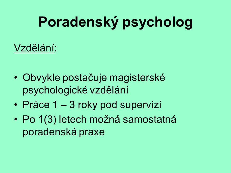Poradenský psycholog Vzdělání: Obvykle postačuje magisterské psychologické vzdělání Práce 1 – 3 roky pod supervizí Po 1(3) letech možná samostatná por