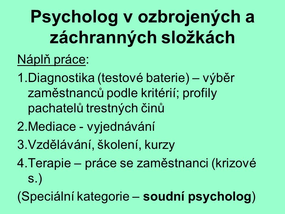 Psycholog v ozbrojených a záchranných složkách Náplň práce: 1.Diagnostika (testové baterie) – výběr zaměstnanců podle kritérií; profily pachatelů tres