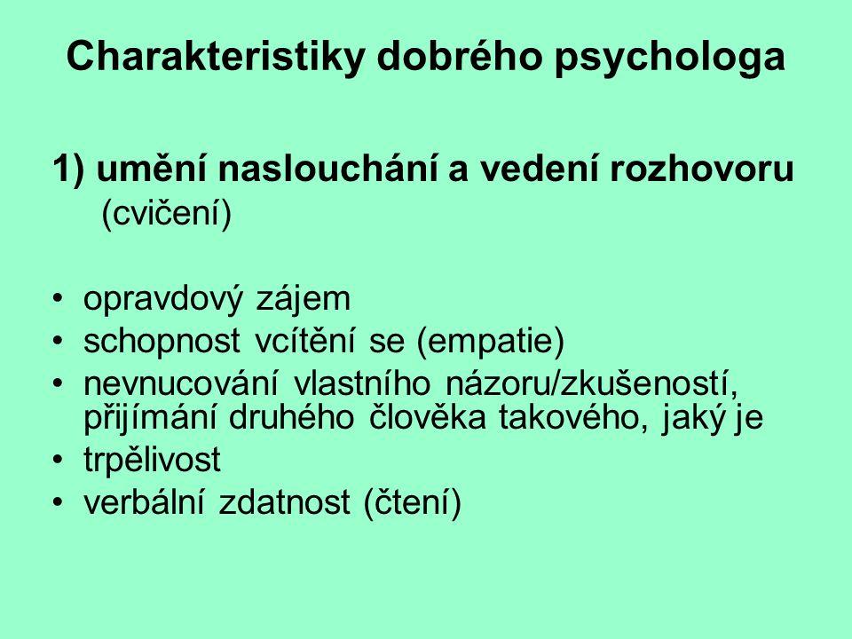 Charakteristiky dobrého psychologa 1) umění naslouchání a vedení rozhovoru (cvičení) opravdový zájem schopnost vcítění se (empatie) nevnucování vlastn
