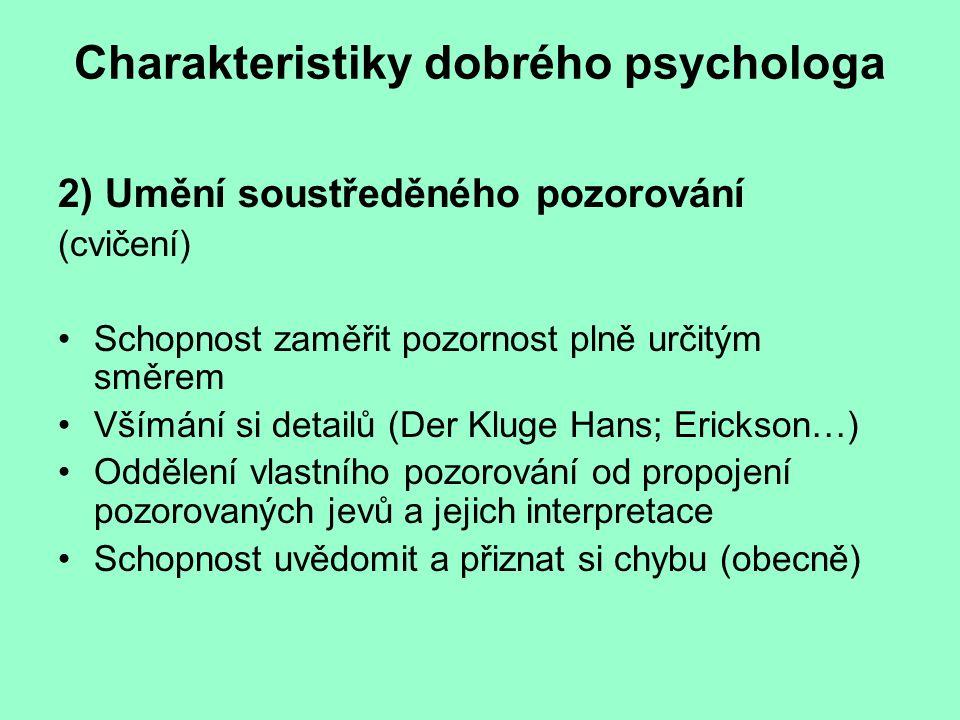 Charakteristiky dobrého psychologa 2) Umění soustředěného pozorování (cvičení) Schopnost zaměřit pozornost plně určitým směrem Všímání si detailů (Der