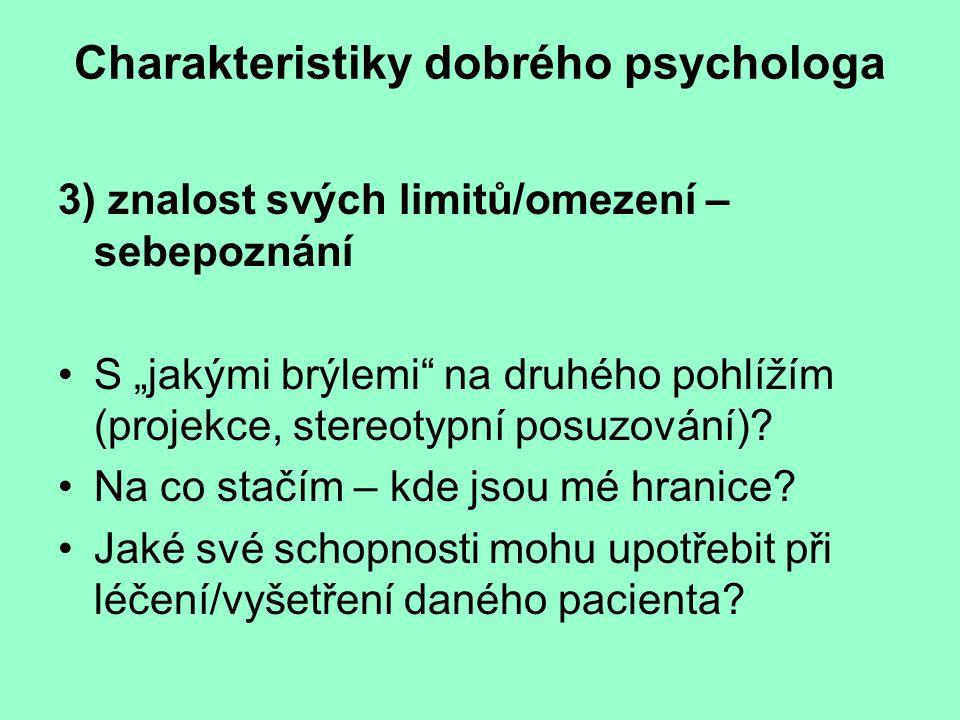 """Charakteristiky dobrého psychologa 3) znalost svých limitů/omezení – sebepoznání S """"jakými brýlemi"""" na druhého pohlížím (projekce, stereotypní posuzov"""