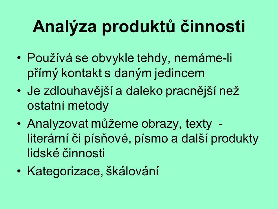 Analýza produktů činnosti Používá se obvykle tehdy, nemáme-li přímý kontakt s daným jedincem Je zdlouhavější a daleko pracnější než ostatní metody Ana