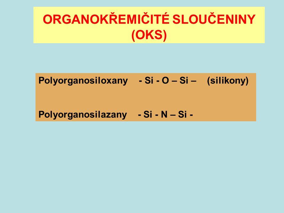 ORGANOKŘEMIČITÉ SLOUČENINY (OKS) Polyorganosiloxany - Si - O – Si – (silikony) Polyorganosilazany - Si - N – Si -