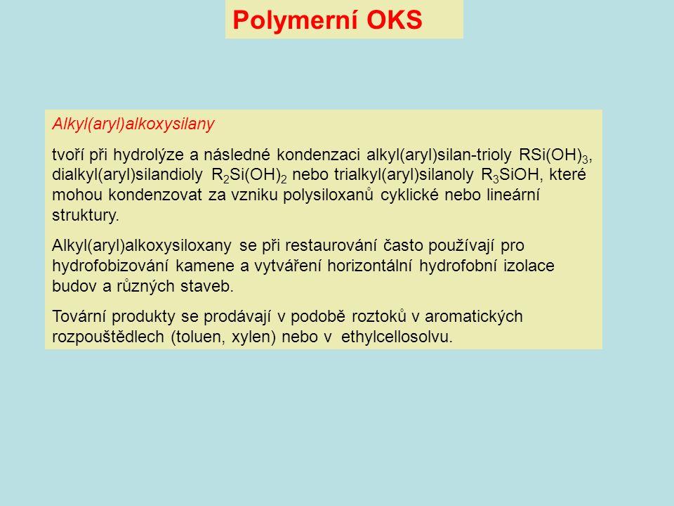 Polymerní OKS Alkyl(aryl)alkoxysilany tvoří při hydrolýze a následné kondenzaci alkyl(aryl)silan-trioly RSi(OH) 3, dialkyl(aryl)silandioly R 2 Si(OH)