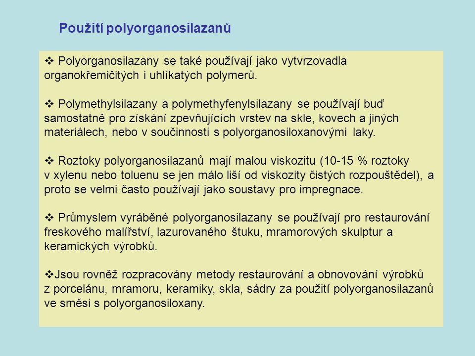  Polyorganosilazany se také používají jako vytvrzovadla organokřemičitých i uhlíkatých polymerů.  Polymethylsilazany a polymethyfenylsilazany se pou