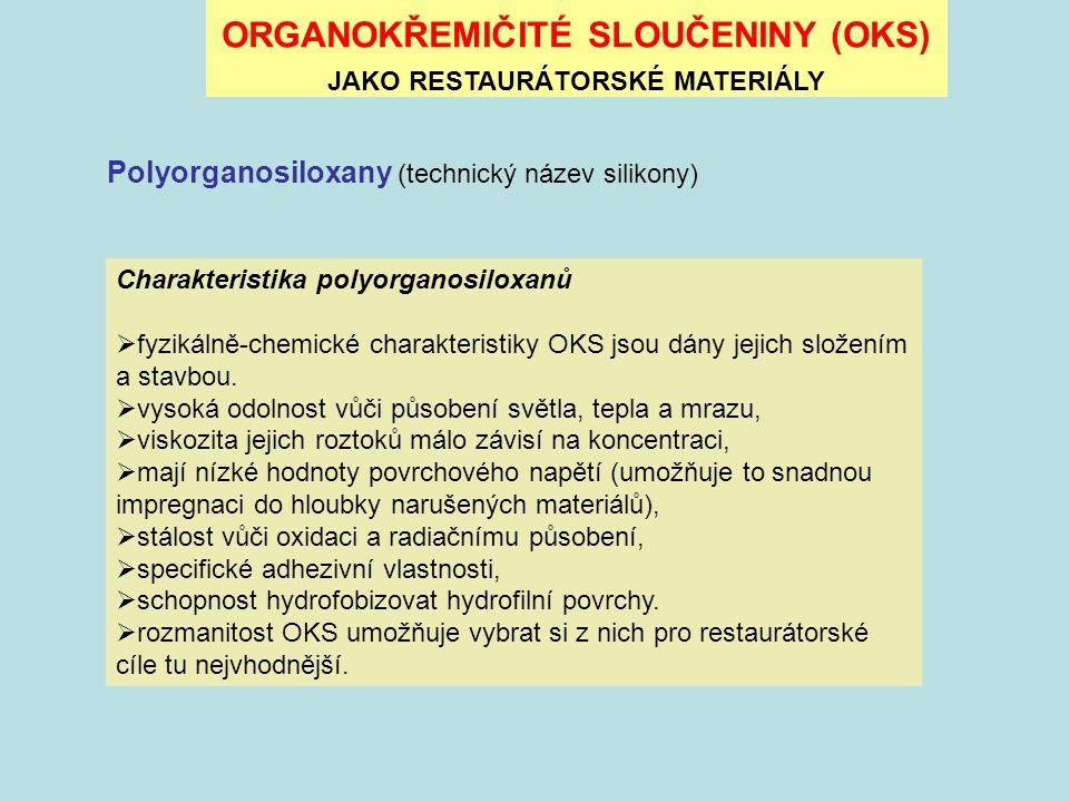 ORGANOKŘEMIČITÉ SLOUČENINY (OKS) JAKO RESTAURÁTORSKÉ MATERIÁLY Charakteristika polyorganosiloxanů  fyzikálně-chemické charakteristiky OKS jsou dány j