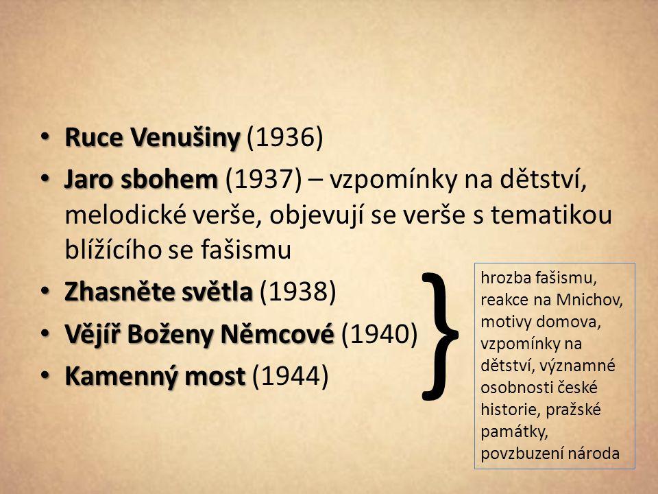 Ruce Venušiny Ruce Venušiny (1936) Jaro sbohem Jaro sbohem (1937) – vzpomínky na dětství, melodické verše, objevují se verše s tematikou blížícího se