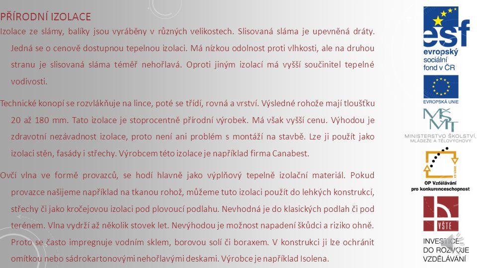 VAKUOVÁ IZOLACE Vakuové izolační panely vstoupily na stavební trh již v roce 2004. Zatím se však jejich použití u nás vzhledem k poměrně vysoké ceně p