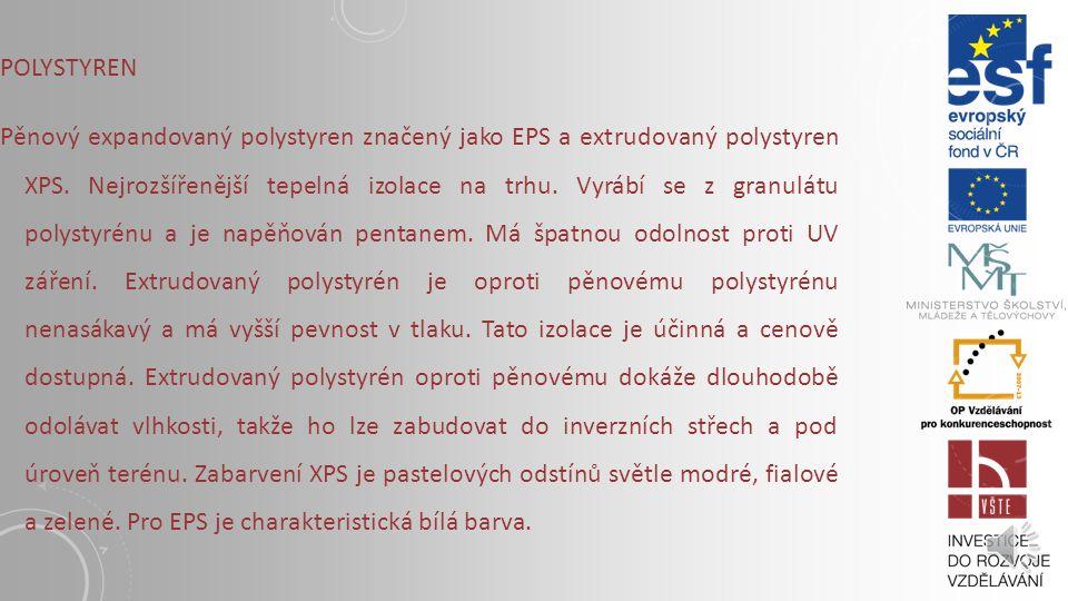 POLYSTYREN Pěnový expandovaný polystyren značený jako EPS a extrudovaný polystyren XPS.