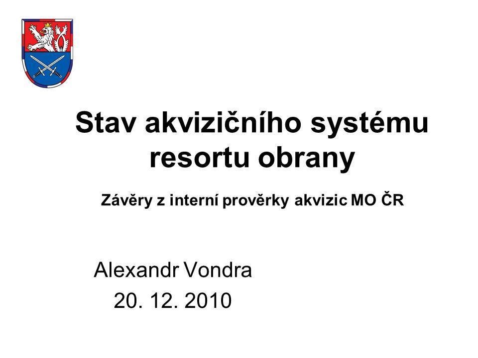 Stav akvizičního systému resortu obrany Závěry z interní prověrky akvizic MO ČR Alexandr Vondra 20.