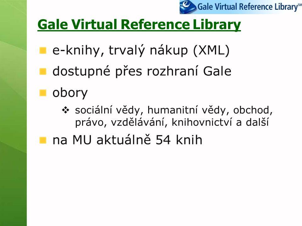 Gale Virtual Reference Library e-knihy, trvalý nákup (XML) dostupné přes rozhraní Gale obory  sociální vědy, humanitní vědy, obchod, právo, vzdělávání, knihovnictví a další na MU aktuálně 54 knih