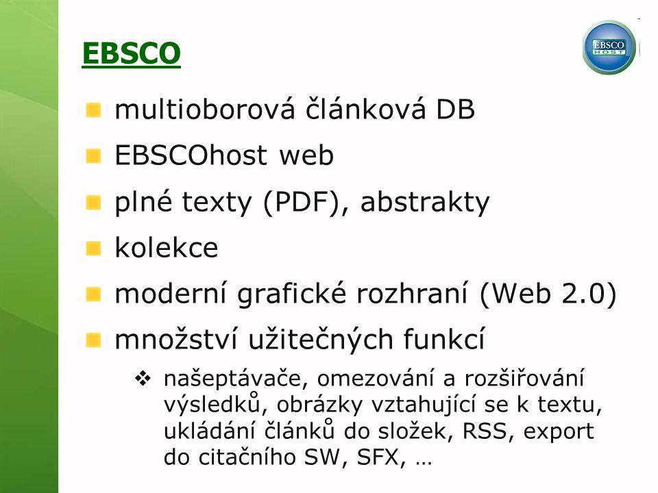 EBSCO multioborová článková DB EBSCOhost web plné texty (PDF), abstrakty kolekce moderní grafické rozhraní (Web 2.0) množství užitečných funkcí  našeptávače, omezování a rozšiřování výsledků, obrázky vztahující se k textu, ukládání článků do složek, RSS, export do citačního SW, SFX, …