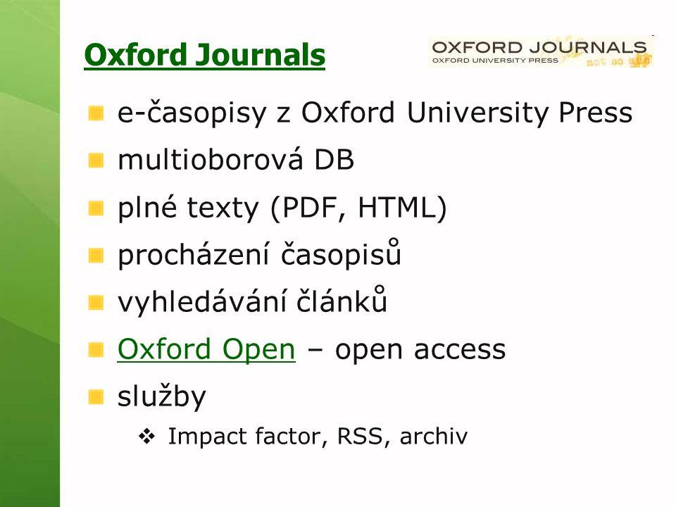 Oxford Journals e-časopisy z Oxford University Press multioborová DB plné texty (PDF, HTML) procházení časopisů vyhledávání článků Oxford OpenOxford Open – open access služby  Impact factor, RSS, archiv