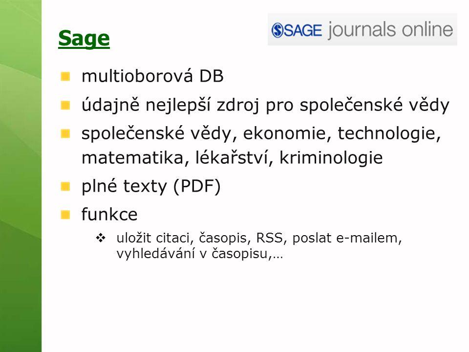 Sage multioborová DB údajně nejlepší zdroj pro společenské vědy společenské vědy, ekonomie, technologie, matematika, lékařství, kriminologie plné texty (PDF) funkce  uložit citaci, časopis, RSS, poslat e-mailem, vyhledávání v časopisu,…