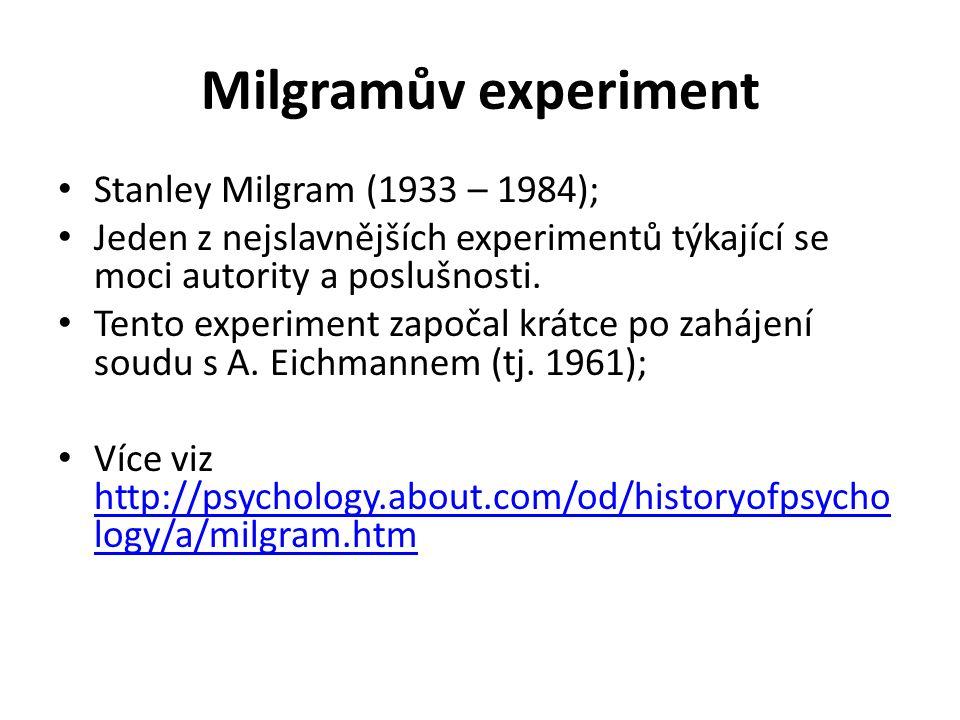 Milgramův experiment Stanley Milgram (1933 – 1984); Jeden z nejslavnějších experimentů týkající se moci autority a poslušnosti. Tento experiment započ