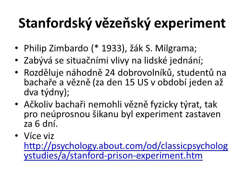 Stanfordský vězeňský experiment Philip Zimbardo (* 1933), žák S. Milgrama; Zabývá se situačními vlivy na lidské jednání; Rozděluje náhodně 24 dobrovol