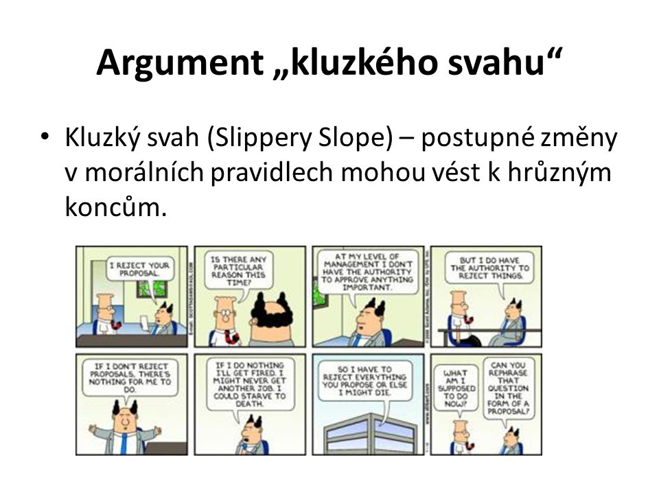 """Argument """"kluzkého svahu"""" Kluzký svah (Slippery Slope) – postupné změny v morálních pravidlech mohou vést k hrůzným koncům."""
