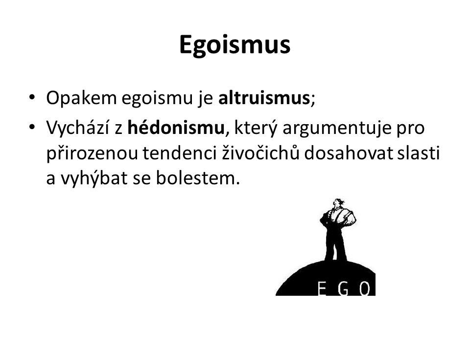 Egoismus Opakem egoismu je altruismus; Vychází z hédonismu, který argumentuje pro přirozenou tendenci živočichů dosahovat slasti a vyhýbat se bolestem.