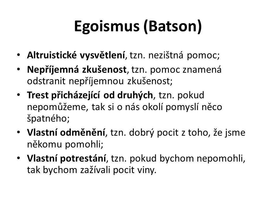 Egoismus (Batson) Altruistické vysvětlení, tzn. nezištná pomoc; Nepříjemná zkušenost, tzn. pomoc znamená odstranit nepříjemnou zkušenost; Trest přichá