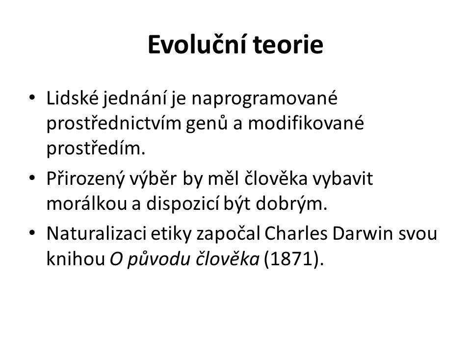Evoluční teorie Lidské jednání je naprogramované prostřednictvím genů a modifikované prostředím. Přirozený výběr by měl člověka vybavit morálkou a dis