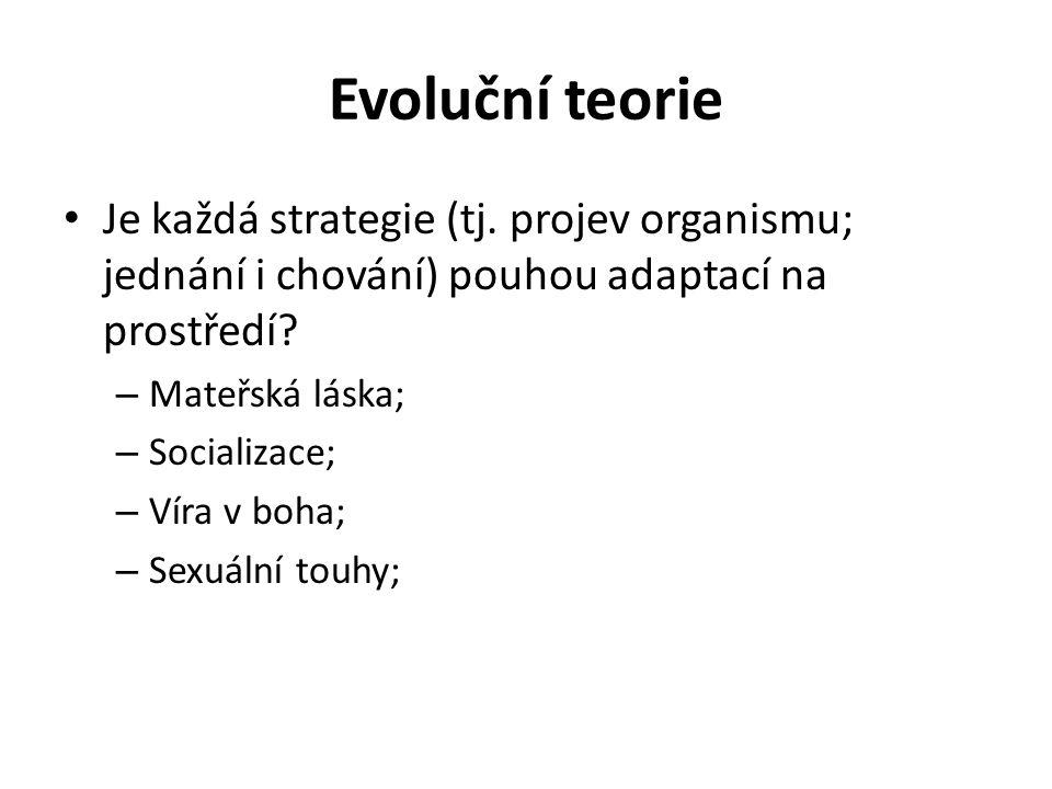 Evoluční teorie Je každá strategie (tj. projev organismu; jednání i chování) pouhou adaptací na prostředí? – Mateřská láska; – Socializace; – Víra v b