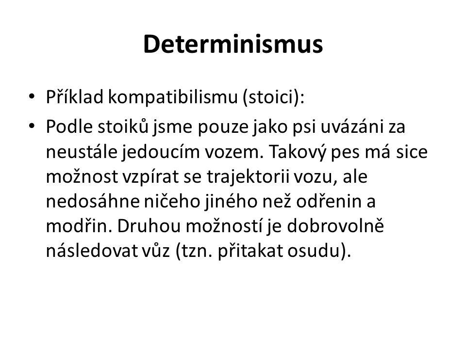 Determinismus Příklad kompatibilismu (stoici): Podle stoiků jsme pouze jako psi uvázáni za neustále jedoucím vozem. Takový pes má sice možnost vzpírat