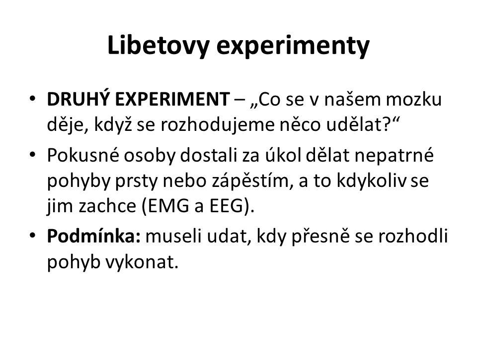 """Libetovy experimenty DRUHÝ EXPERIMENT – """"Co se v našem mozku děje, když se rozhodujeme něco udělat?"""" Pokusné osoby dostali za úkol dělat nepatrné pohy"""