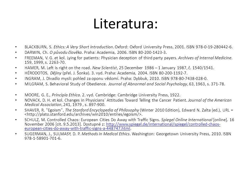 Literatura: BLACKBURN, S. Ethics: A Very Short Introduction. Oxford: Oxford University Press, 2001. ISBN 978-0-19-280442-6. DARWIN, Ch. O původu člově