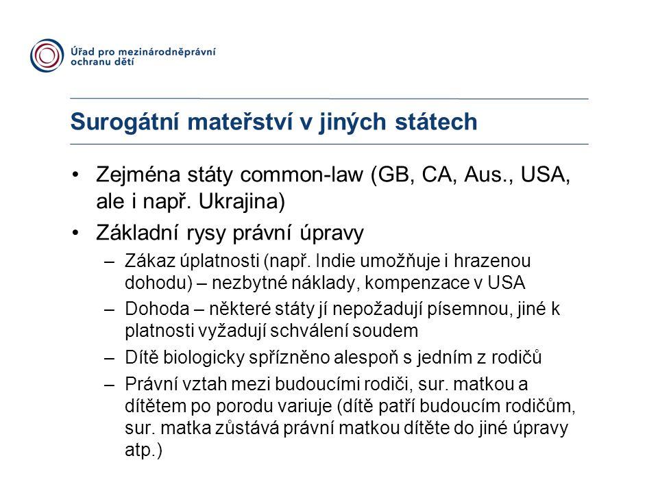 Surogátní mateřství v jiných státech Zejména státy common-law (GB, CA, Aus., USA, ale i např. Ukrajina) Základní rysy právní úpravy –Zákaz úplatnosti