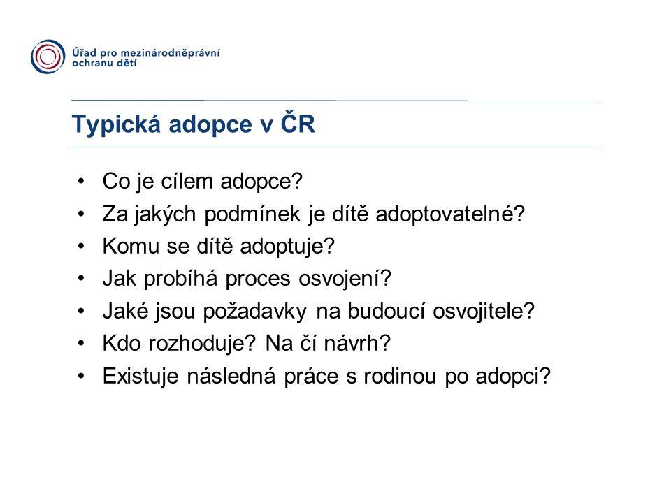 Typická adopce v ČR Co je cílem adopce? Za jakých podmínek je dítě adoptovatelné? Komu se dítě adoptuje? Jak probíhá proces osvojení? Jaké jsou požada