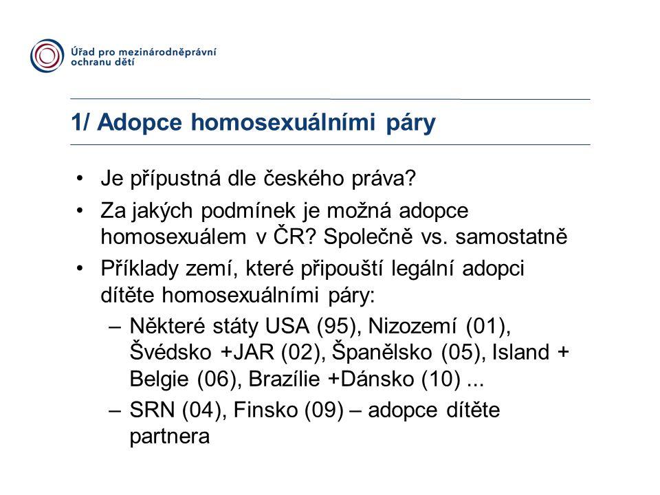 1/ Adopce homosexuálními páry Je přípustná dle českého práva? Za jakých podmínek je možná adopce homosexuálem v ČR? Společně vs. samostatně Příklady z