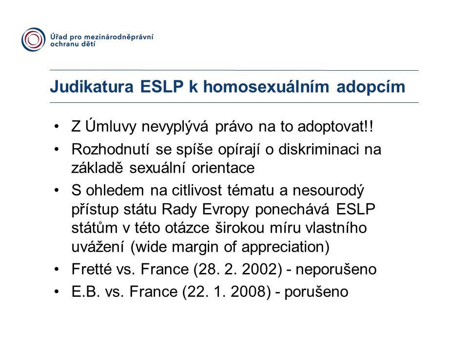 Judikatura ESLP k homosexuálním adopcím Z Úmluvy nevyplývá právo na to adoptovat!! Rozhodnutí se spíše opírají o diskriminaci na základě sexuální orie