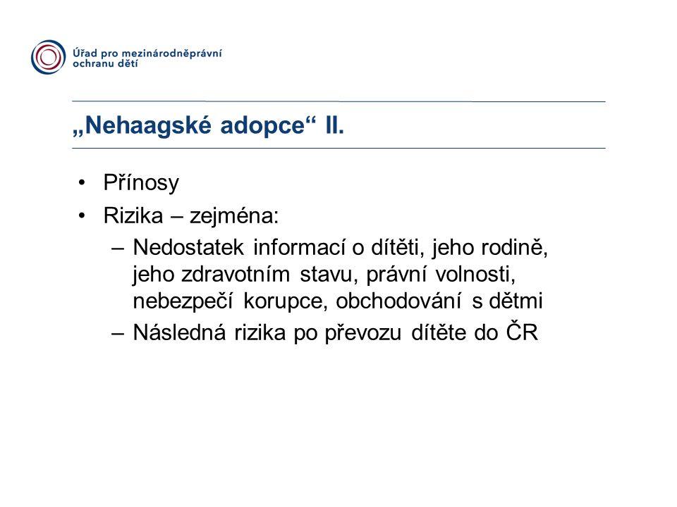 """""""Nehaagské adopce"""" II. Přínosy Rizika – zejména: –Nedostatek informací o dítěti, jeho rodině, jeho zdravotním stavu, právní volnosti, nebezpečí korupc"""