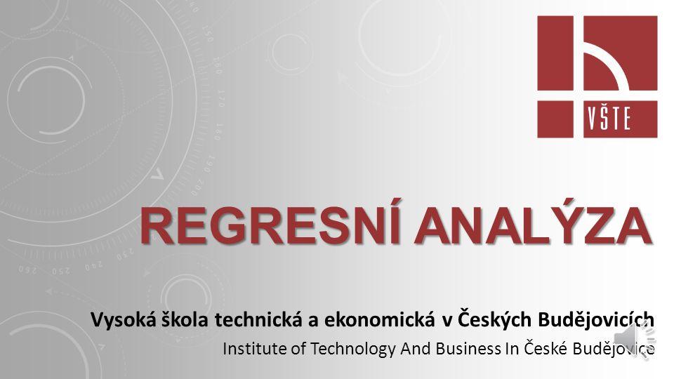 REGRESNÍ ANALÝZA Vysoká škola technická a ekonomická v Českých Budějovicích Institute of Technology And Business In České Budějovice