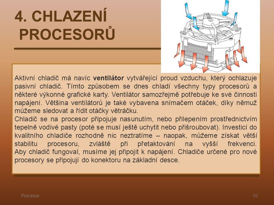 4. CHLAZENÍ PROCESORŮ Procesor10 Aktivní chladič má navíc ventilátor vytvářející proud vzduchu, který ochlazuje pasivní chladič. Tímto způsobem se dne