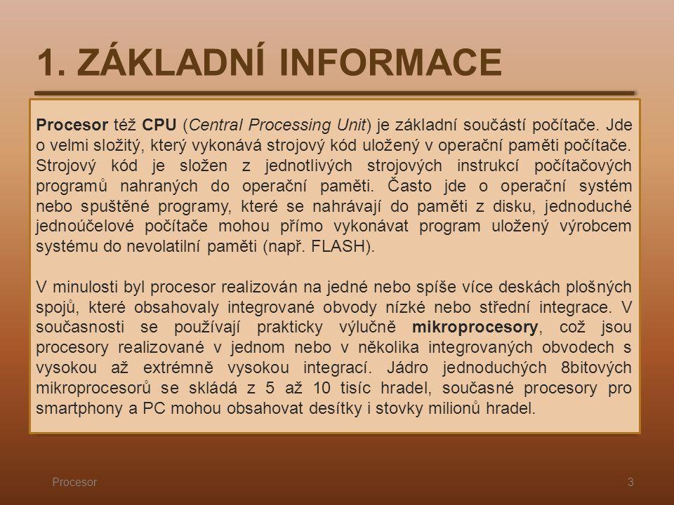 1. ZÁKLADNÍ INFORMACE Procesor3 Procesor též CPU (Central Processing Unit) je základní součástí počítače. Jde o velmi složitý, který vykonává strojový