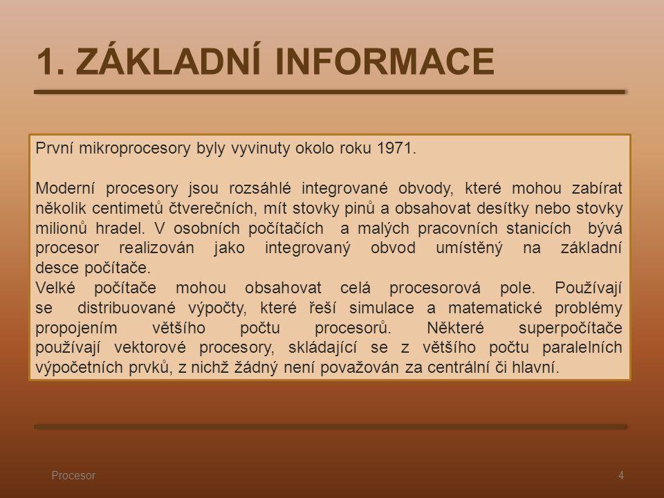 1. ZÁKLADNÍ INFORMACE Procesor4 První mikroprocesory byly vyvinuty okolo roku 1971.