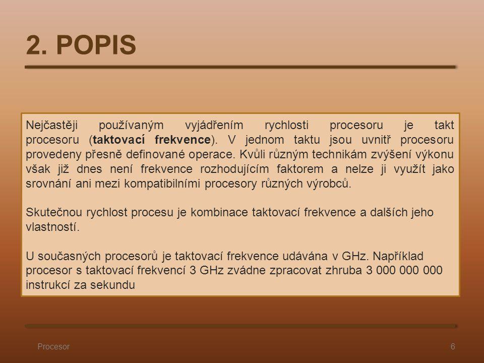 Nejčastěji používaným vyjádřením rychlosti procesoru je takt procesoru (taktovací frekvence).