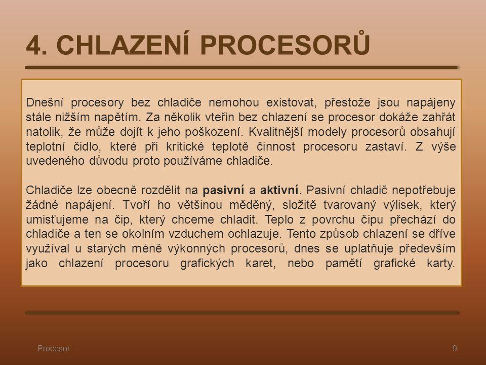 4. CHLAZENÍ PROCESORŮ Procesor9 Dnešní procesory bez chladiče nemohou existovat, přestože jsou napájeny stále nižším napětím. Za několik vteřin bez ch