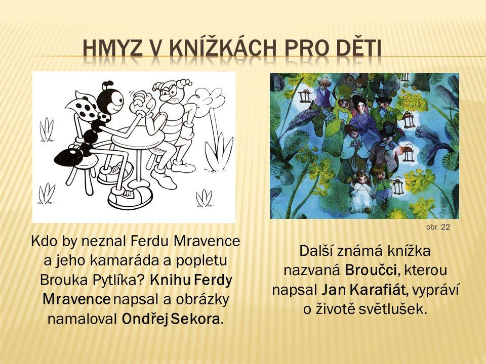 Kdo by neznal Ferdu Mravence a jeho kamaráda a popletu Brouka Pytlíka.