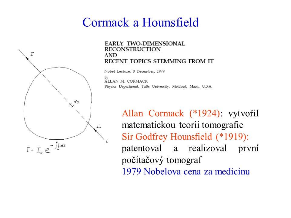 Cormack a Hounsfield Allan Cormack (*1924): vytvořil matematickou teorii tomografie Sir Godfrey Hounsfield (*1919): patentoval a realizoval první počítačový tomograf 1979 Nobelova cena za medicinu