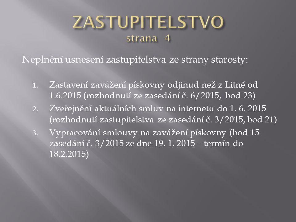 Neplnění usnesení zastupitelstva ze strany starosty: 1. Zastavení zavážení pískovny odjinud než z Litně od 1.6.2015 (rozhodnutí ze zasedání č. 6/2015,