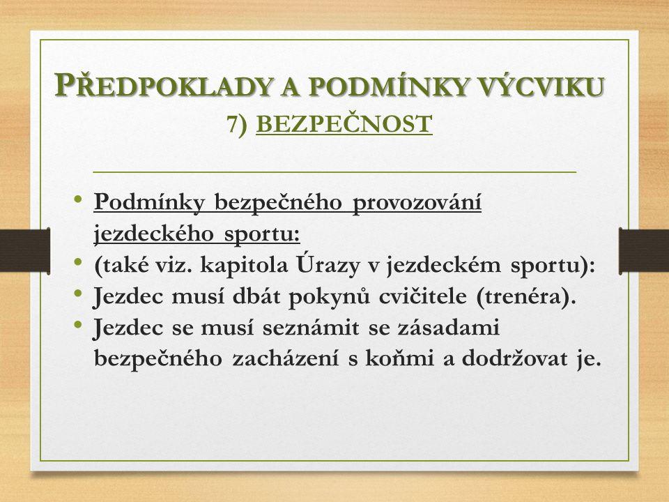 P ŘEDPOKLADY A PODMÍNKY VÝCVIKU P ŘEDPOKLADY A PODMÍNKY VÝCVIKU 7 ) BEZPEČNOST Podmínky bezpečného provozování jezdeckého sportu: (také viz. kapitola