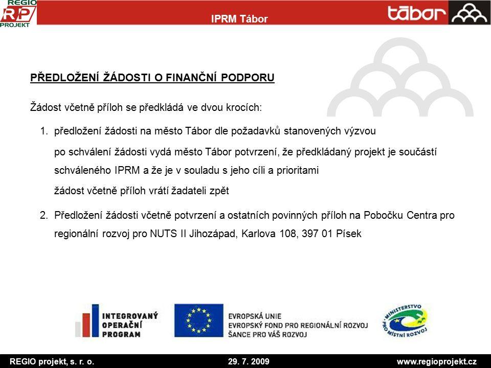 REGIO projekt, s. r. o. 29. 7. 2009 www.regioprojekt.cz IPRM Tábor PŘEDLOŽENÍ ŽÁDOSTI O FINANČNÍ PODPORU Žádost včetně příloh se předkládá ve dvou kro