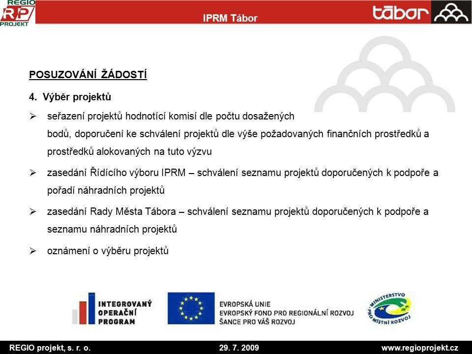 REGIO projekt, s.r. o. 29. 7. 2009 www.regioprojekt.cz IPRM Tábor POSUZOVÁNÍ ŽÁDOSTÍ 4.